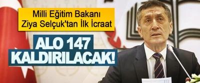 Milli Eğitim Bakanı Ziya Selçuk'tan İlk İcraat; Alo 147 kaldırılacak!