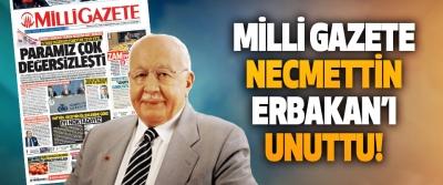 Milli Gazete Necmettin Erbakan'ı Unuttu!