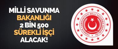 Milli Savunma Bakanlığı 2 Bin 500 Sürekli İşçi Alacak!