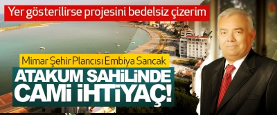 Mimar Şehir Plancısı Embiya Sancak; Atakum sahilinde cami ihtiyaç!