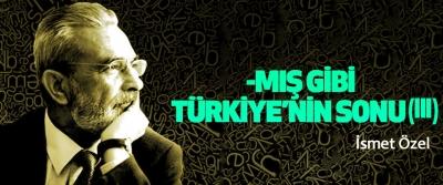 -Mış Gibi Türkiye'nin Sonu (Iıı)