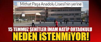 Mithat Paşa Anadolu Lisesi'nin yerine 15 temmuz şehitler imam hatip ortaokulu neden istenmiyor!