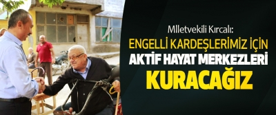 Mlletvekili Kırcalı: Engelli Kardeşlerimiz İçin Aktif Hayat Merkezleri Kuracağız