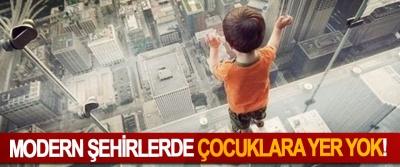 Modern şehirlerde çocuklara yer yok!