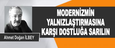 Modernizmin Yalnızlaştırmasına Karşı Dostluğa Sarılın