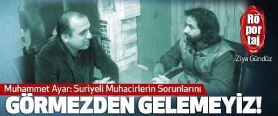 Muhammet Ayar: Suriyeli Muhacirlerin Sorunlarını Görmezden Gelemeyiz!
