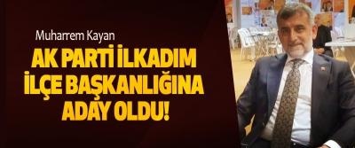 Muharrem Kayan Ak Parti İlkadım ilçe başkanlığına aday oldu!