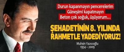 Muhsin Yazıcıoğlu'nu Şehadetinin 8. Yılında rahmetle yadediyoruz!