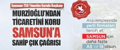 """Murzioğlu'ndan """"Ticaretini Koru, Samsun'a Sahip Çık"""" Çağrısı"""