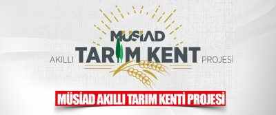 MÜSİAD Akıllı Tarım Kenti Projesi