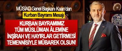 MÜSİAD Genel Başkanı Kaan:: Kurban Bayramımız, Tüm Müslüman Âlemine İnşirah Ve Hayırlar Getirmesi Temennisiyle Mübarek Olsun!