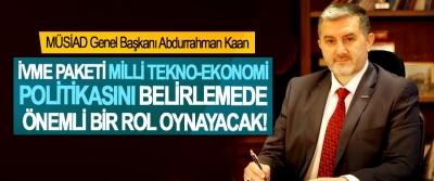 MÜSİAD Genel Başkanı Abdurrahman Kaan; İvme paketi milli tekno-ekonomi politikasını belirlemede önemli bir rol oynayacak!