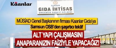 MÜSİAD Genel Başkanının firması Kaanlar Gıda'ya Samsun OSB'den şaşırtıcı teklif