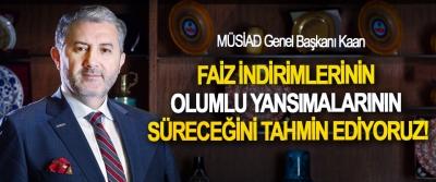 MÜSİAD Genel Başkanı Kaan: Faiz indirimlerinin olumlu yansımalarının süreceğini tahmin ediyoruz!