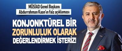 MÜSİAD Genel Başkanı Abdurrahman Kaan'ın Faiz Açıklaması