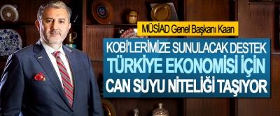 MÜSİAD Genel Başkanı Kaan: Kobi'lerimize Sunulacak Destek, Türkiye Ekonomisi İçin Can Suyu Niteliği Taşıyor