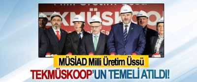 MÜSİAD Milli Üretim Üssü TEKMÜSKOOP'un Temeli Atıldı!