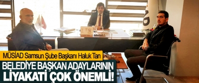 MÜSİAD Samsun Şube Başkanı Haluk Tan: Belediye başkan adaylarının liyakati çok önemli!