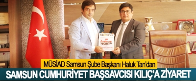 MÜSİAD Samsun Şube Başkanı Haluk Tan'dan Samsun Cumhuriyet Başsavcısı Kılıç'a Ziyaret