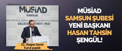 MÜSİAD Samsun Şubesi Yeni Başkanı Hasan Tahsin Şengül!