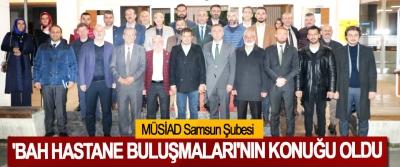MÜSİAD Samsun Şubesi 'BAH Hastane Buluşmaları'nın Konuğu Oldu