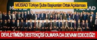 MÜSİAD Türkiye Şube Başkanları Ortak Açıklaması: Devletimizin destekçisi olmaya da devam edeceğiz!