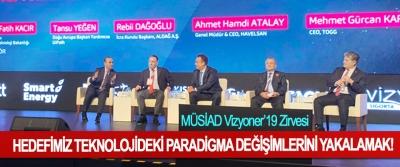 MÜSİAD Vizyoner'19 Zirvesi, Hedefimiz teknolojideki paradigma değişimlerini yakalamak!