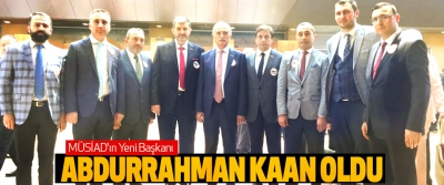 MÜSİAD'ın yeni başkanı Abdurrahman Kaan Oldu