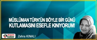 Müslüman Türk'ün böyle bir günü kutlamasını esefle kınıyorum!