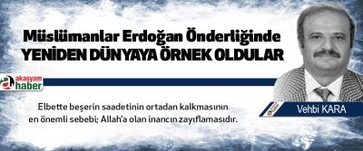 Müslümanlar Erdoğan Önderliğinde Yeniden Dünyaya Örnek Oldular