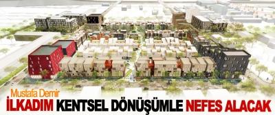 Mustafa Demir; İlkadım Kentsel Dönüşümle Nefes Alacak