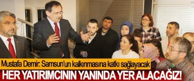 Mustafa Demir: Samsun'un kalkınmasına katkı sağlayacak her yatırımcının yanında yer alacağız!