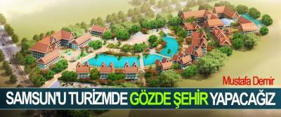 Mustafa Demir; Samsun'u Turizmde Gözde Şehir Yapacağız