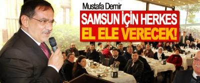 Mustafa Demir; Samsun İçin Herkes El Ele Verecek