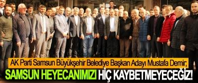 Mustafa Demir; Samsun heyecanımızı hiç kaybetmeyeceğiz!