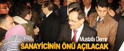 Mustafa Demir; Sanayicinin Önü Açılacak