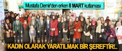 Mustafa Demir'den erken 8 Mart kutlaması