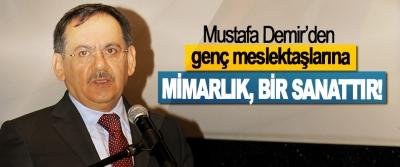 Mustafa Demir'den  genç meslektaşlarına; Mimarlık, bir sanattır!