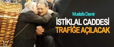 Mustafa Demir,İstiklal Caddesi Trafiğe Açılacak