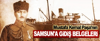 Mustafa Kemal Paşa'nın Samsun'a Gidiş Belgeleri
