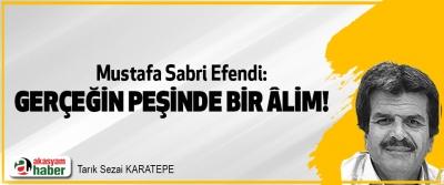 Mustafa Sabri Efendi: Gerçeğin Peşinde Bir Âlim!