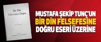 Mustafa Şekip Tunç'un Bir Din Felsefesine Doğru Eseri Üzerine