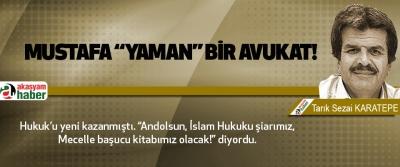 "Mustafa ""yaman"" bir avukat!"