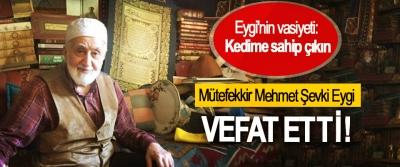Mütefekkir Mehmet Şevki Eygi Vefat etti!