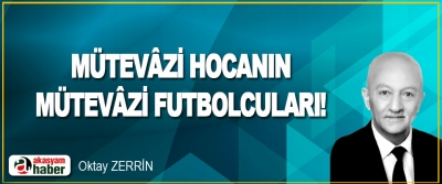 Mütevâzi Hocanın Mütevâzi Futbolcuları !