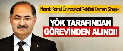 Namık Kemal Üniversitesi Rektörü Osman Şimşek YÖK Tarafından Görevinden Alındı!