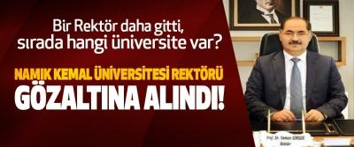 Namık kemal üniversitesi rektörü gözaltına alındı!