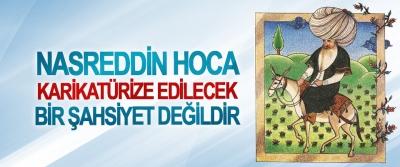 Nasreddin Hoca Karikatürize Edilecek Kişilik Değildir!