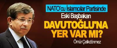 NATO'cu İslamcılar Partisinde eski Başbakan Ahmet Davutoğlu'na Yer Var mı?
