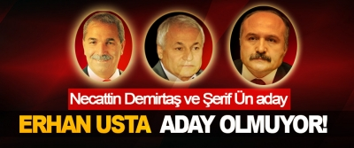 Erhan Usta aday olmuyor!